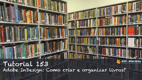 Tutorial 153: Como criar e organizar livros no InDesign?