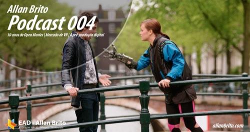 Allan Brito Podcast 004: 10 anos de Open Movies, Mercado de VR e Pré-produção digital